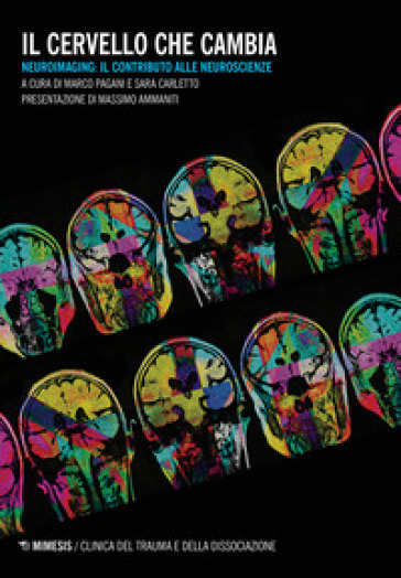Il cervello che cambia. Neuroimaging: il contributo alle neuroscienze - M. Pagani | Jonathanterrington.com