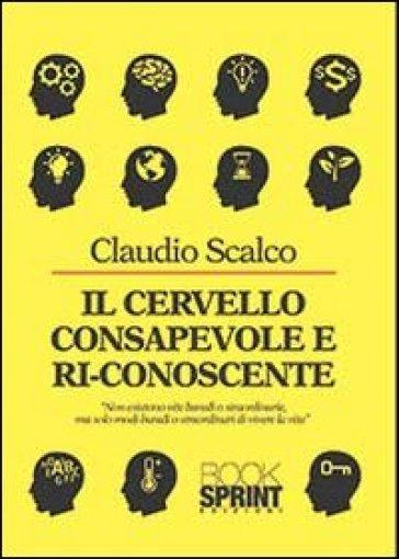 Il cervello consapevole e riconoscente - Claudio Scalco | Rochesterscifianimecon.com