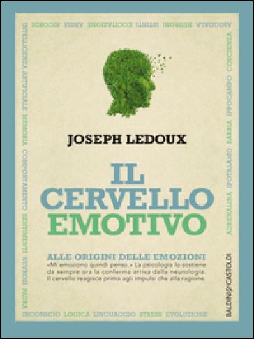 Il cervello emotivo. Alle origini delle emozioni - Joseph LeDoux   Rochesterscifianimecon.com