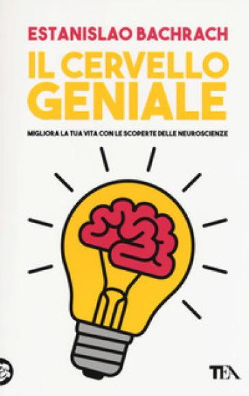 Il cervello geniale. Migliora la tua vita con le scoperte delle neuroscienze - Bachrach Estanislao |