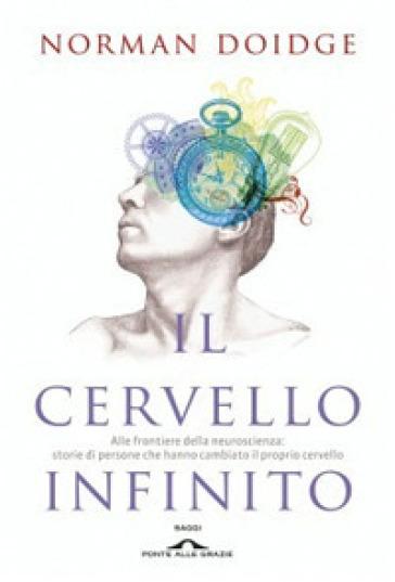 Il cervello infinito. Alle frontiere della neuroscienza: storie di persone che hanno cambiato il proprio cervello. Ediz. illustrata - Norman Doidge  