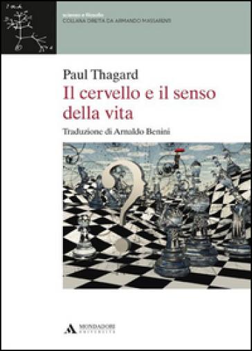 Il cervello e il senso della vita - Paul Thagard |