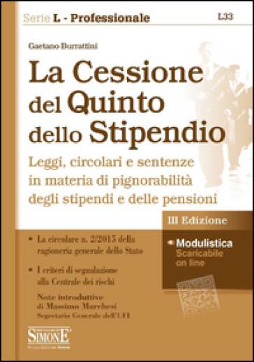 La cessione del quinto dello stipendio. Leggi, circolari e sentenze in materia di pignorabilità degli stipendi - Gaetano Burrattini |