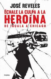 chale La Culpa a la Hero na: de Iguala a Chicago / Blame Heroin: From Iguala to Chicago