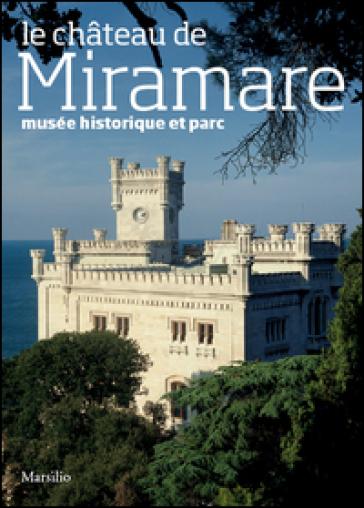 Le chateau de Miramare. Musée historique et parc - Rossella Fabiani |