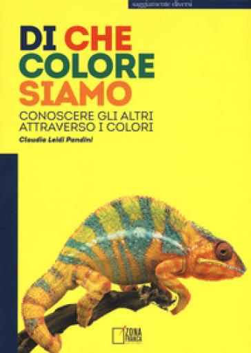 Di che colore siamo. Conoscere gli altri attraverso i colori - Leidi Pandini Claudia |