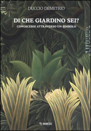 Di che giardino sei? Conoscersi atttraverso un simbolo - Duccio Demetrio | Jonathanterrington.com