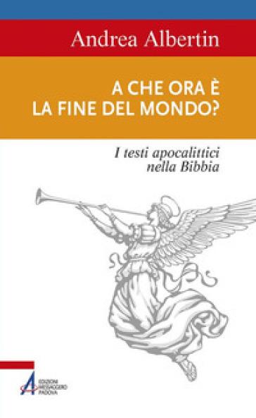 A che ora è la fine del mondo? I testi apocalittici nella Bibbia - Andrea Albertin   Jonathanterrington.com