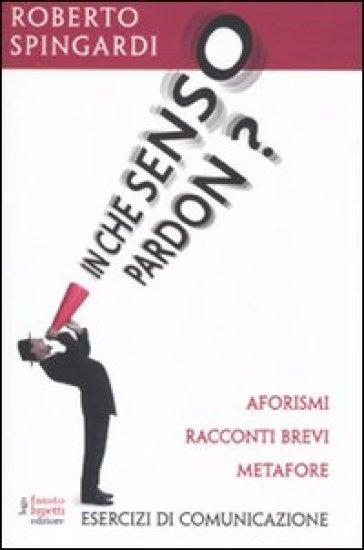 In che senso pardon? Aforismi, racconti brevi, metafore - Roberto Spingardi | Thecosgala.com