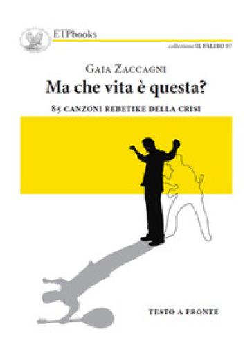 Ma che vita è questa? 85 canzoni rebetike della crisi - Gaia Zaccagni |