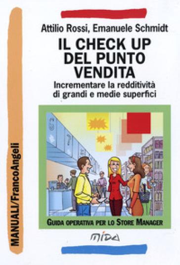 Il check up del punto vendita. Incrementare la redditività di grandi e medie superfici - Attilio Rossi | Ericsfund.org