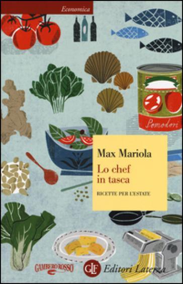 Lo chef in tasca. Ricette per l'estate - Max Mariola |