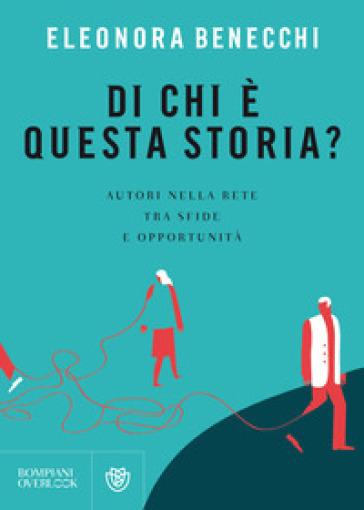 Di chi è questa storia? Autori nella rete tra sfide e opportunità - Eleonora Benecchi  