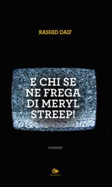 E chi se ne frega di Meryl Streep! - Rashid Daif | Kritjur.org