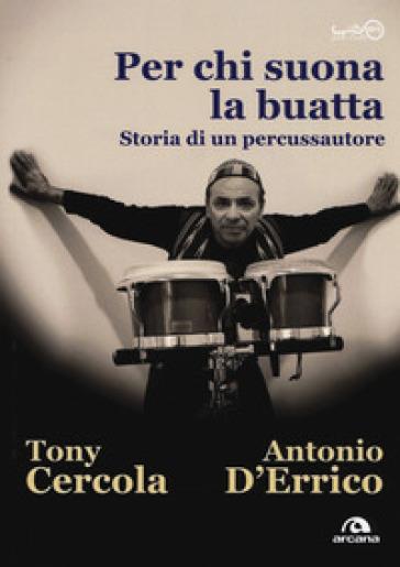 Per chi suona la buatta. Storia di un percussautore - Tony Cercola | Thecosgala.com