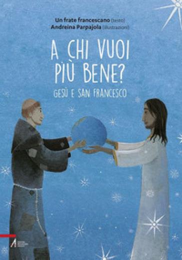 A chi vuoi più bene? Gesù e san Francesco - Andreina Parpajola |