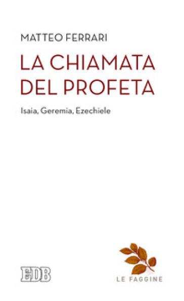 La chiamata del profeta. Isaia, Geremia, Ezechiele - Matteo Ferrari pdf epub