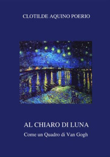 Al chiaro di luna. Come un quadro di Van Gogh - Clotilde Aquino Poerio | Jonathanterrington.com