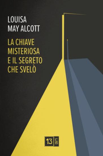 La chiave misteriosa e il segreto che svelò - Louisa May Alcott |