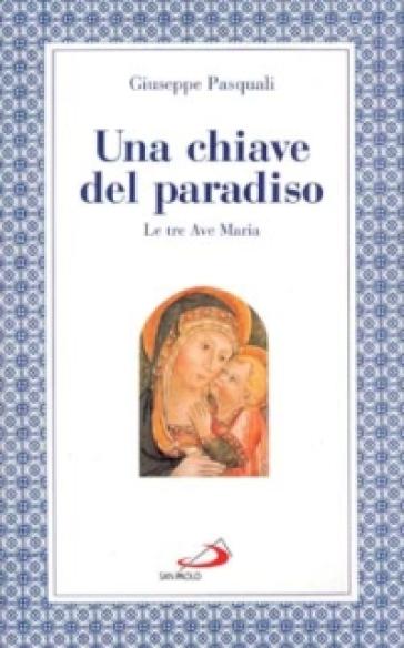 Una chiave del paradiso: le tre «Ave Maria» - Giuseppe Pasquali |
