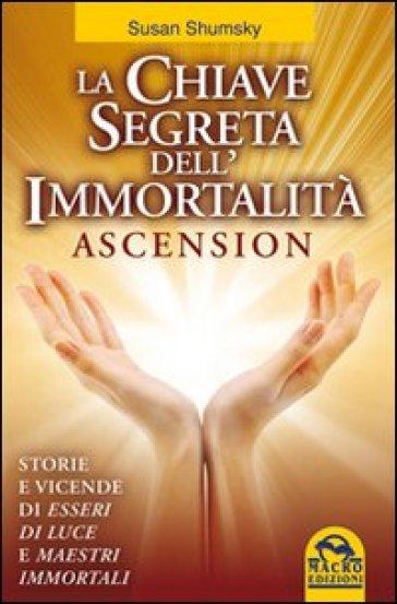 La chiave segreta dell'immortalità. Ascension - Susan Shumsky | Rochesterscifianimecon.com