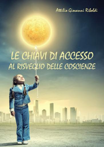 Le chiavi di accesso al risveglio delle coscienze - Attilio Giovanni Riboldi | Ericsfund.org