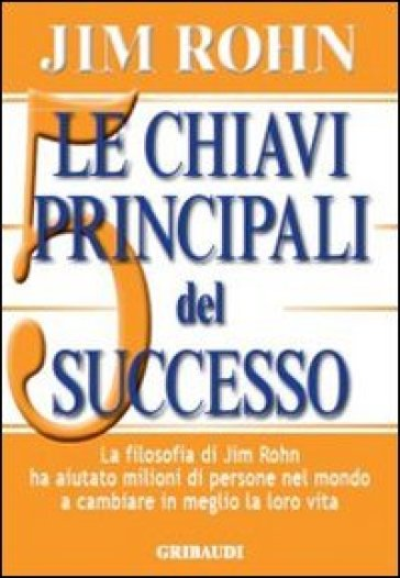 Le chiavi principali del successo. - Jim Rohn |