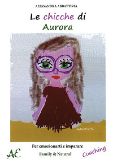 Le chicche di Aurora. Per emozionarti e imparare - Alessandra Abbattista pdf epub