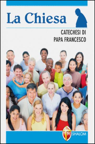 La chiesa. Catechesi di papa Francesco - Papa Francesco (Jorge Mario Bergoglio)   Rochesterscifianimecon.com