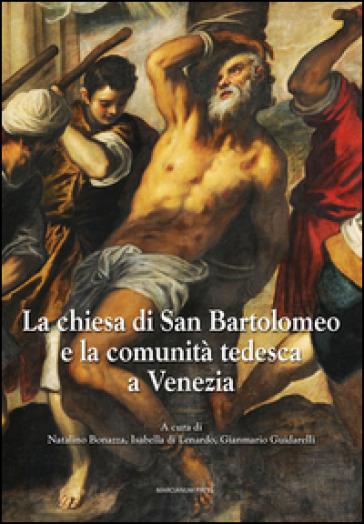 La chiesa di San Bartolomeo e la comunità tedesca a Venezia - N. Bonazza  