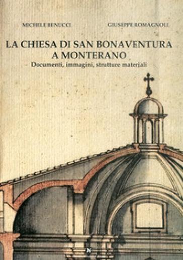 La chiesa di San Bonaventura a Monterano. Documenti, immagini, strutture materiali - Michele Benucci |