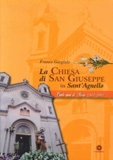 La chiesa di San Giuseppe in Sant'Agnello. 100 anni di storia 1907-2007 - Franco Gargiulo | Kritjur.org