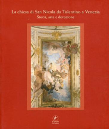 La chiesa di San Nicola da Tolentino a Venezia. Storia, arte e devozione - A. Manno |