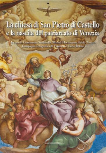 La chiesa di San Pietro di Castello e la nascita del Patriarcato di Venezia. Ediz. a colori - G. Guidarelli   Rochesterscifianimecon.com