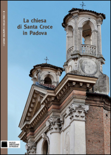 La chiesa di Santa Croce in Padova. Ediz. illustrata - Patrizia Dal Zotto | Rochesterscifianimecon.com
