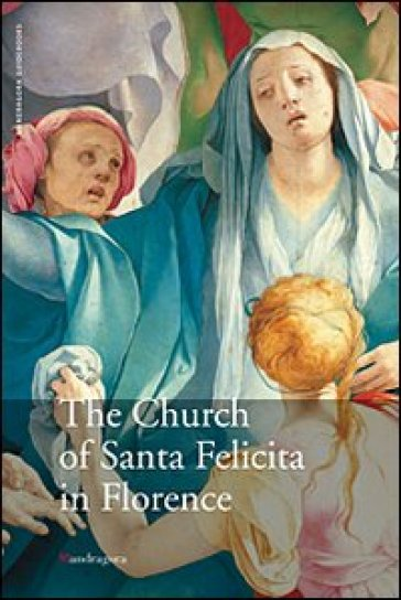 La chiesa di Santa Felicita a Firenze. Ediz. inglese