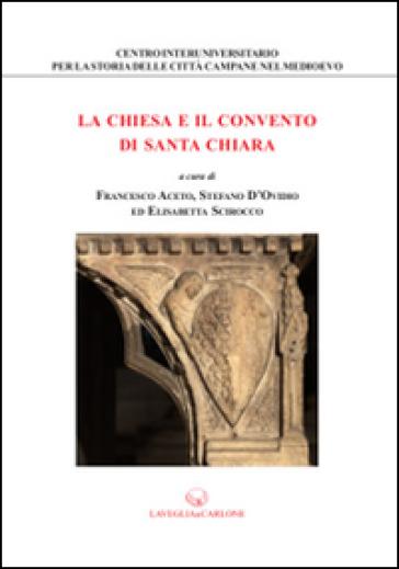 La chiesa e il convento di Santa Chiara - F. Aceto | Thecosgala.com