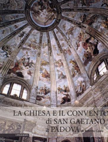 La chiesa e il convento di san Gaetano di Padova - R. Conte |