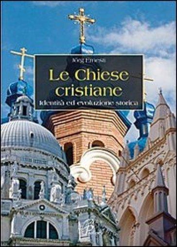 Le chiese cristiane. Identità ed evoluzione storica - Ernesti Jorg |
