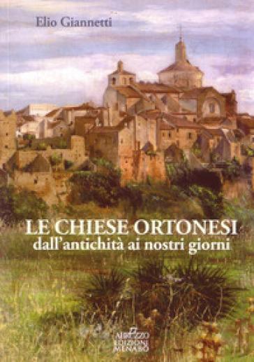 Le chiese ortonesi dall'antichità ai nostri giorni - Elio Giannetti | Jonathanterrington.com
