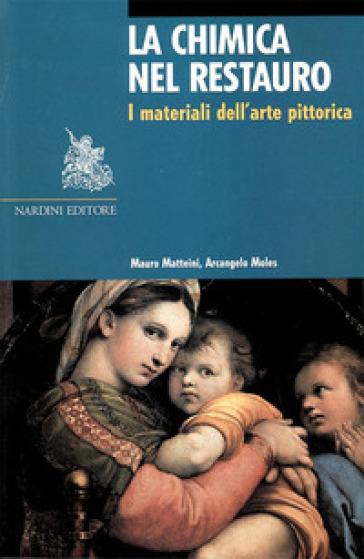 La chimica nel restauro. I materiali dell'arte pittorica. Ediz. illustrata - Mauro Matteini  