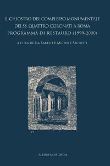 Il chiostro del complesso monumentale dei SS. Quattro Coronati a Roma. Programma di restauro (1999-2000) - L. Barelli  