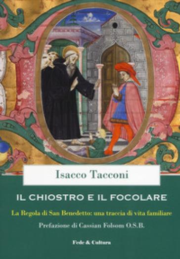 Il chiostro e il focolare. La regola di San Benedetto: una traccia di vita familiare - Isacco Tacconi   Thecosgala.com