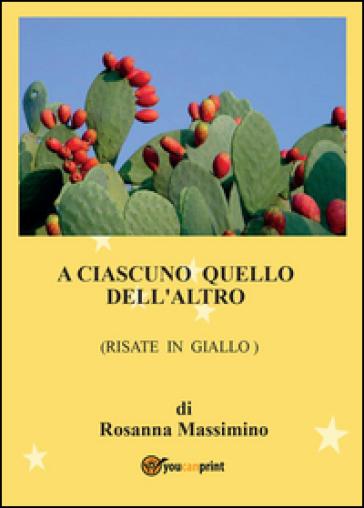 A ciascuno quello dell'altro (risate in giallo) - Rosanna Massimino |