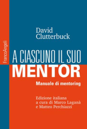 A ciascuno il suo mentor. Manuale di mentoring - David Clutterbuck |