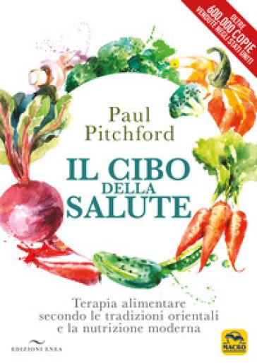 Il cibo della salute. Terapia alimentare secondo le tradizioni orientali e la nutrizione moderna - Paul Pitchford | Thecosgala.com