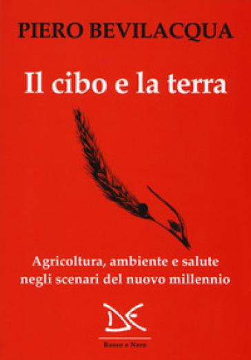 Il cibo e la terra. Agricoltura, ambiente e salute negli scenari del nuovo millennio - Piero Bevilacqua | Thecosgala.com