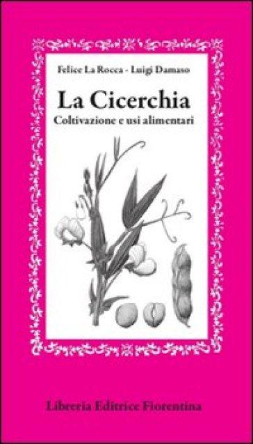 La cicerchia. Coltivazione e usi alimentari - Felice La Rocca pdf epub