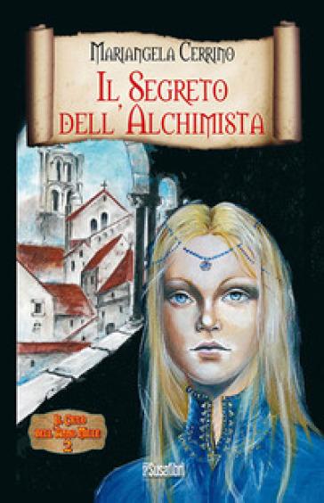 Il ciclo dell'anno Mille. Il segreto dell'alchimista. 2. - Mariangela Cerrino   Rochesterscifianimecon.com