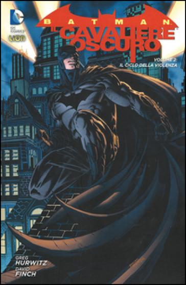 Il ciclo della violenza. Batman il cavaliere oscuro. 2. - Gregg Hurwitz   Rochesterscifianimecon.com